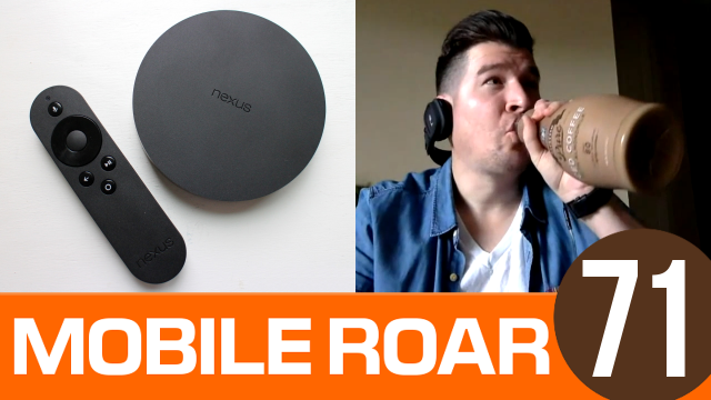 "Mobile Roar 71: Nexus Player review, Nokia N1, and Chris finds ""The One"" MP3"