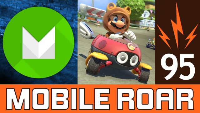 Mobile Roar 95: Best Android M features, Nintendo using Android, and more!