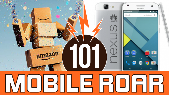 Mobile Roar 101: Sub-Prime Day, Huawei Nexus specs, and OnePlus 2 photos