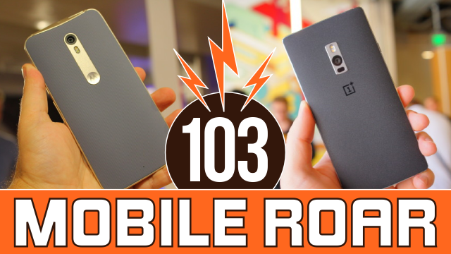 Mobile Roar 103: OnePlus 2, Moto X Style, Moto G, KFC buckets, and more!