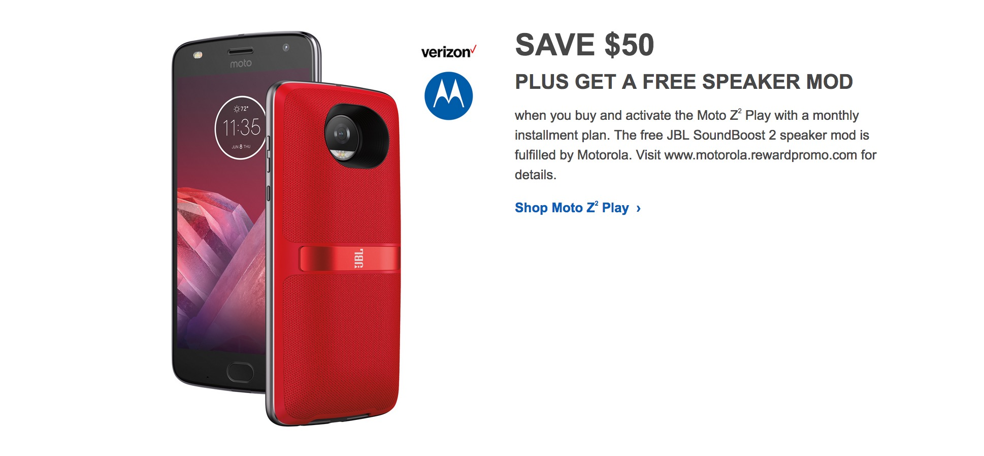 motorola jbl speaker. equipped verizon moto z2 play \u2014 the one that comes with 4gb ram/64gb storage for $50 off. further increasing value, you get a free jbl soundboost motorola jbl speaker